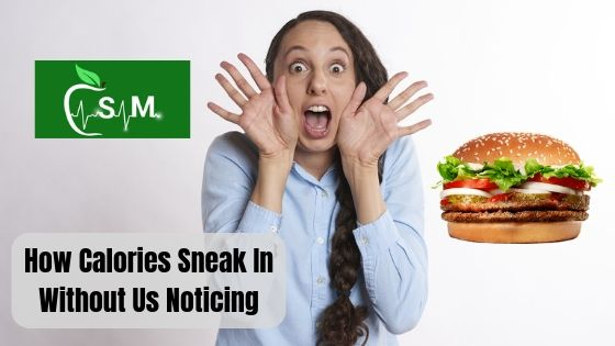How Calories Sneak In Without Us Noticing